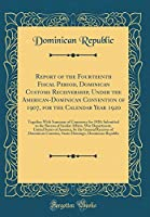 Report of the Fourteenth Fiscal Period, Dominican Customs Receivership, Under the American-Dominican Convention of 1907, for the Calendar Year 1920: Together with Summary of Commerce for 1920; Submitted to the Bureau of Insular Affairs, War Department, Un