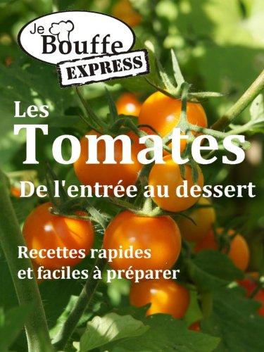 Download JeBouffe-Express Les Tomates de l'entrée au dessert (French Edition) B005KK9BD2