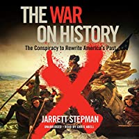 The War on History: The Conspiracy to Rewrite America's Past: Library Edition