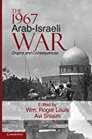 The 1967 Arab-Israeli War: Origins and Consequences (Cambridge Middle East Studies)