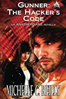 Gunner the Hacker's Code: An Anathergians Novella