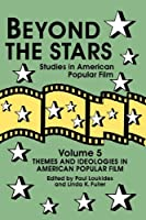Beyond the Stars 5 : Themes and Ideologies in American Popular Film