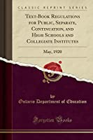 Text-Book Regulations for Public, Separate, Continuation, and High Schools and Collegiate Institutes: May, 1920 (Classic Reprint)