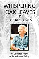 Whispering Oak Leaves & The Best Years: The Collected Poems of Sarah Haynes Colby