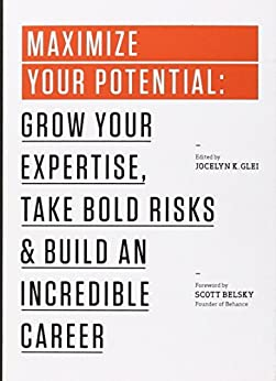 Maximize Your Potential: Grow Your Expertise, Take Bold Risks & Build an Incredible Career (99U Book 2) by [99U]