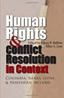 Human Rights and Conflict Resolution in Context: Colombia, Sierre Leone, and Northern Ireland (Syracuse Studies on Peace and Conflict Resolution)