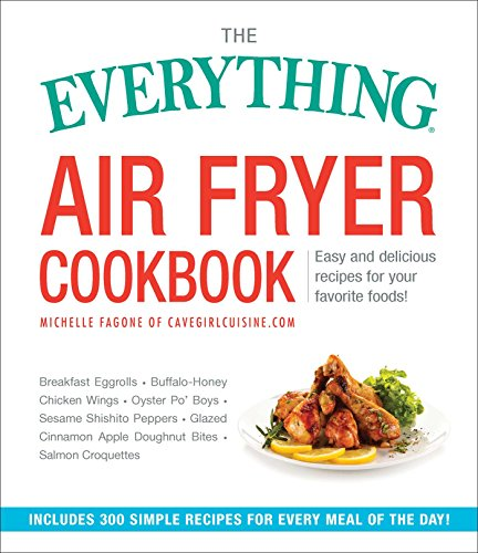 The Everything Air Fryer Cookbook: Easy and Delicious Recipes for Your Favorite Foods! (Everything®) (English Edition)