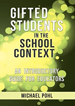 Gifted Students in the School Context: An Introductory Guide for Educators by [Pohl, Michael]