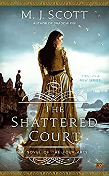 The Shattered Court: A Novel of the Four Arts (Novel of the Four Arts, A) by [Scott, M.J.]