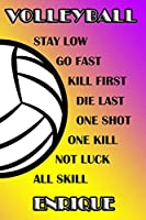 Volleyball Stay Low Go Fast Kill First Die Last One Shot One Kill Not Luck All Skill Enrique: College Ruled   Composition Book   Purple and Yellow School Colors