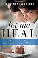 Let Me Heal: The Opportunity to Preserve Excellence in American Medicine by Kenneth M. Ludmerer(2014-10-01)