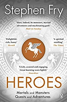 Heroes: The myths of the Ancient Greek heroes retold (Stephen Fry's Greek Myths Book 2) by [Fry, Stephen]