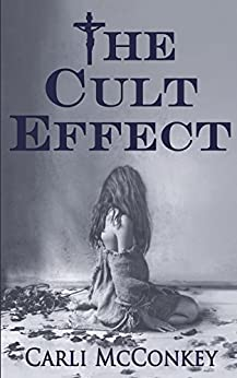 The Cult Effect: A True Story of Mind Control in Australia 1996 - 2010 by [McConkey, Carli]