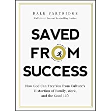 Saved from Success: How God Can Free You from Culture's Distortion of Family, Work, and the Good Life