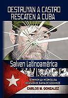 Destruyan a Castro-Rescaten a Cuba-Salven Latino America / Destroy Castro, Rescue Cuba, Save Latin America