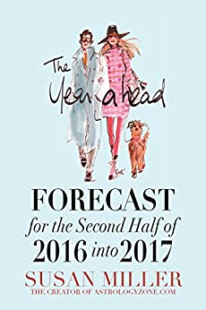[MILLER, SUSAN]のThe Year Ahead FORECAST for the Second Half of 2016 into 2017 - SUSAN MILLER (English Edition)