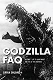 Godzilla Faq: All That's Left to Know About the King of the Monsters (FAQ Series)