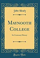 Maynooth College: Its Centenary History (Classic Reprint)