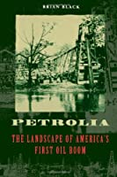 Petrolia: The Landscape of America's First Oil Boom (Creating the North American Landscape)