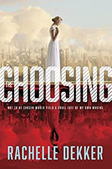 The Choosing (A Seer Novel Book 1) by [Dekker, Rachelle]