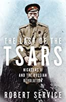 The Last of the Tsars: Nicholas II and the Russian Revolution