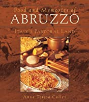 Food and Memories of Abruzzo: Italy's Pastoral Land