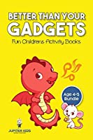 Better than Your Gadgets: Fun Childrens Activity Books Age 4-5 Bundle