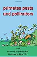 PRIMATES, PESTS AND POLLINATORS: BOOK ONE