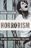 Horrorism: Naming Contemporary Violence (New Directions in Critical Theory)