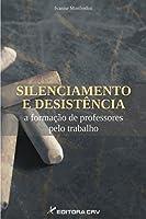 Silenciamento E Desistencia - A Formacao De Professores Pelo Trabalho