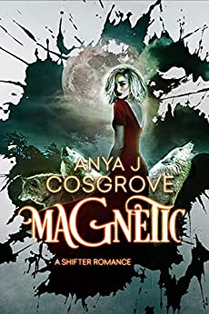 Magnetic: A Reverse Harem Shifter Romance by [Cosgrove, Anya J]