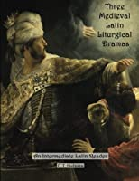 Three Medieval Latin Liturgical Dramas: The Three Students / The Play of Daniel & Hildegard of Bingen's / The Play of the Virtues