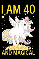 I am 40 and Magical: Cute Happy Birthday 40 Years Old Unicorn Journal Notebook for Kids, Birthday Unicorn Journal for Girls, Writing Pages 40 Year Old Birthday Gift for Girls
