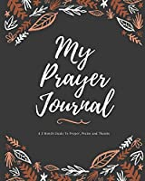 My Prayer Journal: A 3 Month Guide To Prayer, Praise and Thanks: Modern Calligraphy and Lettering Guided Prayer Rustic Theme (Guided Prayer Journal)