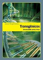 Transgênicos. Inventando Seres Vivos