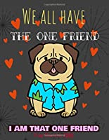 We All Have The One Friend I Am That One Friend Pug Planner 2020: Gifts For Women Vertical At-A-Glance Weekly And Monthly Organizer And Calendar Schedule Diary