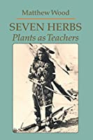 Seven Herbs: Plants as Teachers