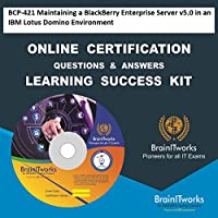 BCP-421 Maintaining a BlackBerry Enterprise Server v5.0 in an IBM Lotus Domino Environment Online Certification Learning Made Easy