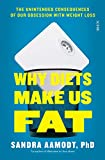 Why Diets Make Us Fat: the unintended consequences of our obsession with weight loss ? and what to do instead