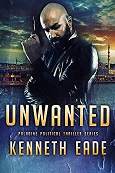 Political Thriller: Unwanted, an American Assassin Story: an assassination, vigilante justice and terrorism thriller (Paladine Political Thriller Series Book 4) by [Eade, Kenneth]