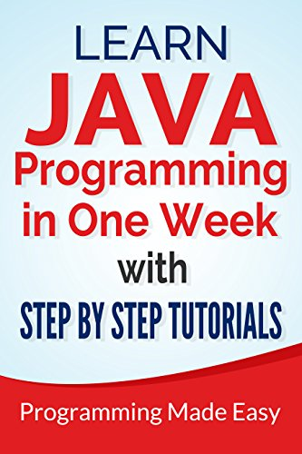 Java: Learn Java Programming in One Week with Step By Step Tutorials (English Edition)