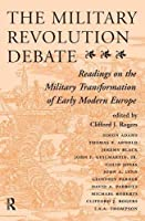 The Military Revolution Debate: Readings On The Military Transformation Of Early Modern Europe