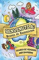 Benvenuti A Bosnia ed Erzegovina Diario Di Viaggio Per Bambini: 6x9 Diario di viaggio e di appunti per bambini I Completa e disegna I Con suggerimenti I Regalo perfetto per il tuo bambino per le tue vacanze in Bosnia ed Erzegovina
