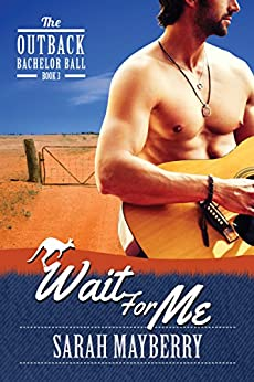 Wait For Me (The Outback Bachelor Ball Book 3) by [Mayberry, Sarah]