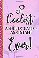 Coolest Administrative Assistant Ever!: Administrative Assistant Gifts for Women: Pink Lined Journal & Notebook To Write In