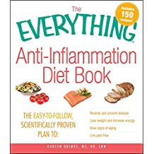 The Everything Anti-Inflammation Diet Book: The easy-to-follow, scientifically-proven plan to  Reverse and prevent disease   Lose weight and increase energy ... of aging   Live pain-free (Everything®)