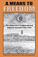 A Means to Freedom: The Letters of H. P. Lovecraft and Robert E. Howard