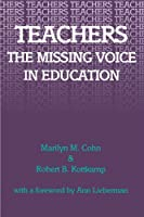 Teachers: The Missing Voice in Education (S U N Y SERIES IN TEACHER PREPARATION AND DEVELOPMENT)