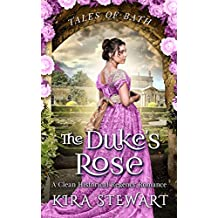 The Duke's Rose: A Clean Historical Regency Romance (Tales of Bath)