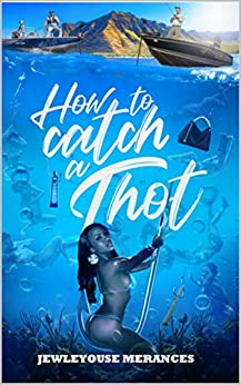 How To Catch a Thot (dating women) by [McWhorter, Ulysses, Merances, Jewleyouse]